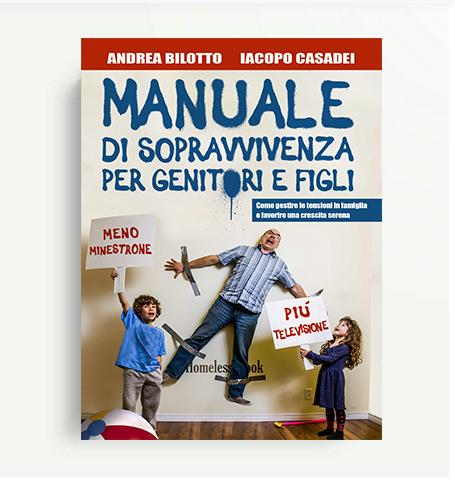 Manuale di sopravvivenza per genitori e figli, un libro di Andrea Bilotto e Iacopo Casadei